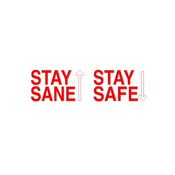 STAY SANE / STAY SAFE